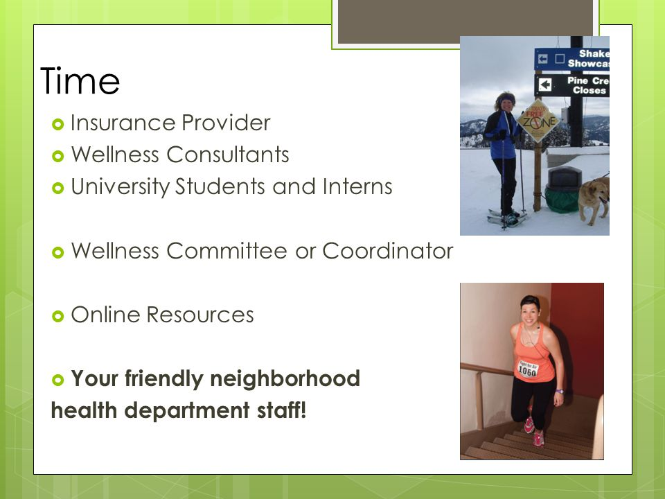 Time  Insurance Provider  Wellness Consultants  University Students and Interns  Wellness Committee or Coordinator  Online Resources  Your friendly neighborhood health department staff!
