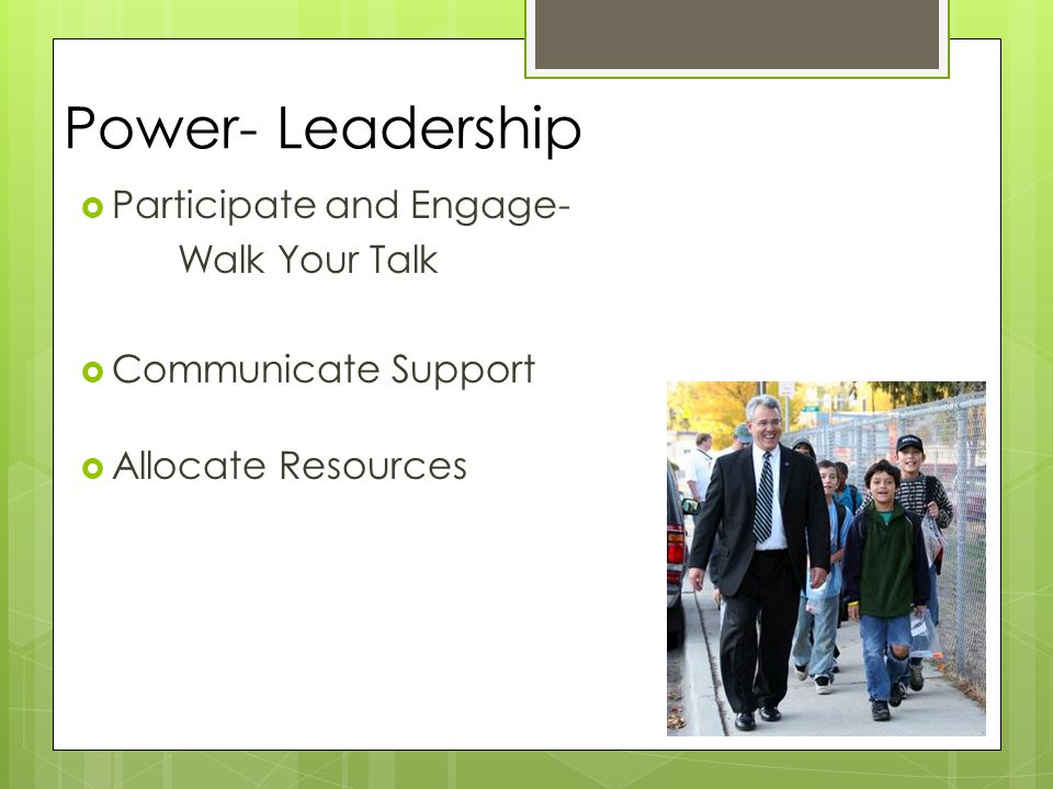 Power- Leadership  Participate and Engage- Walk Your Talk  Communicate Support  Allocate Resources