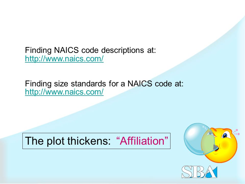 Finding NAICS code descriptions at:   Finding size standards for a NAICS code at:   The plot thickens: Affiliation