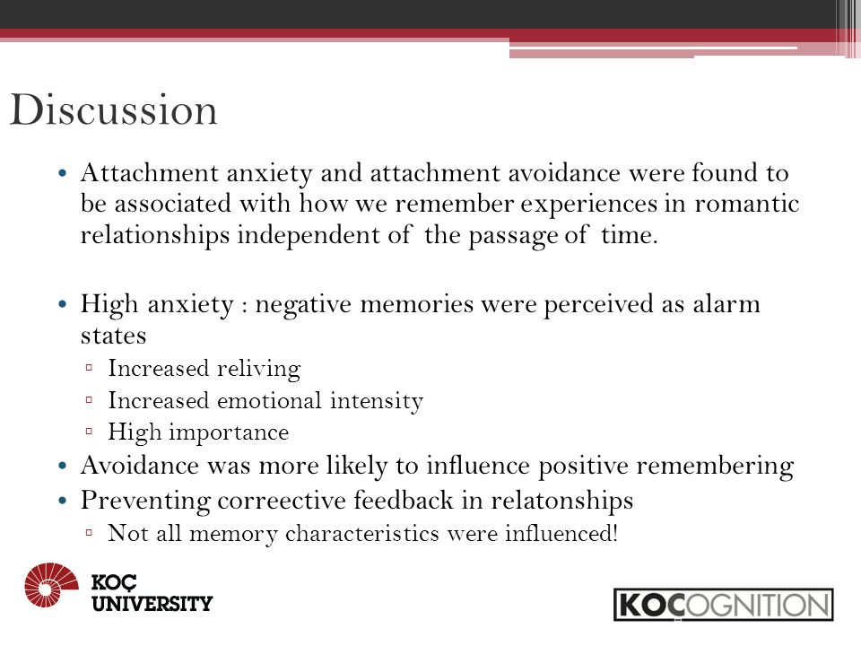 Discussion Attachment anxiety and attachment avoidance were found to be associated with how we remember experiences in romantic relationships independent of the passage of time.