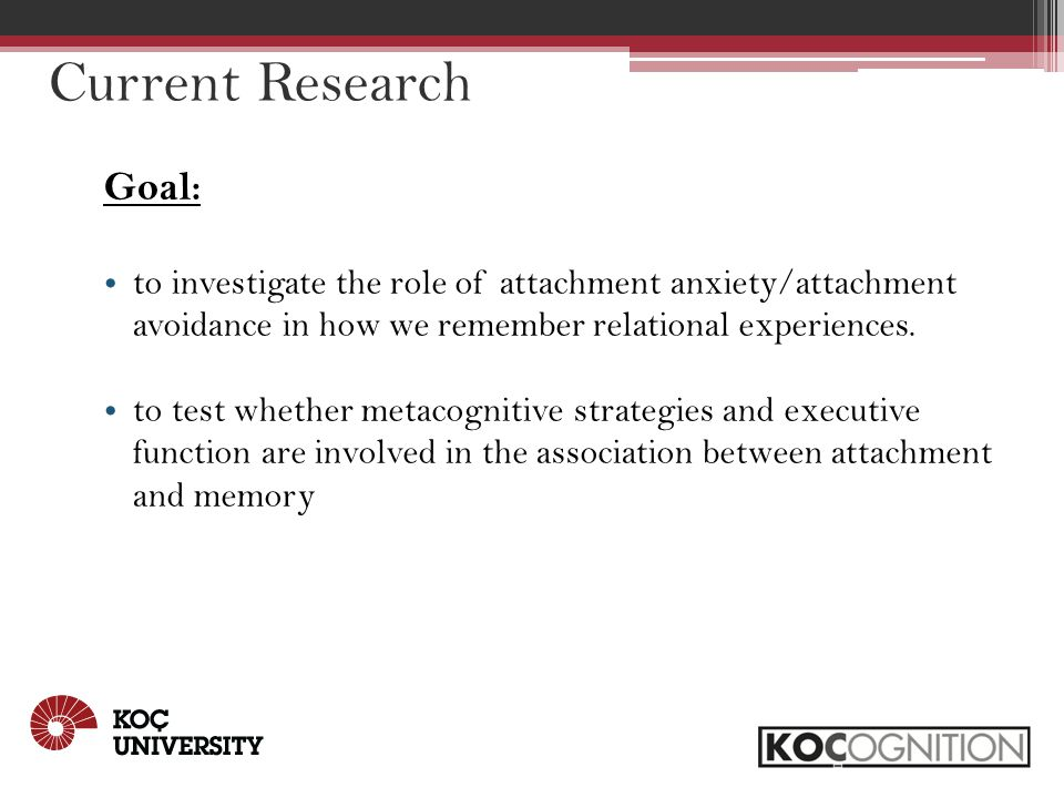 Current Research Goal: to investigate the role of attachment anxiety/attachment avoidance in how we remember relational experiences.