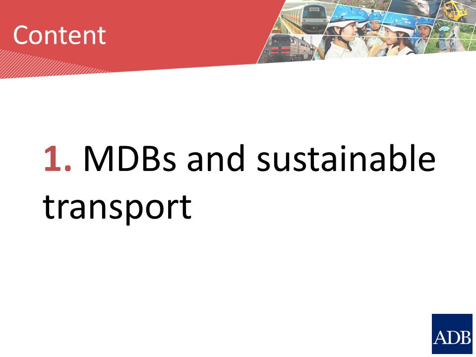 Source: M. Breithaupt Content 1. MDBs and sustainable transport