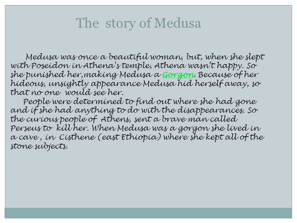 Medusa the Gorgon The story of Medusa Medusa was once a