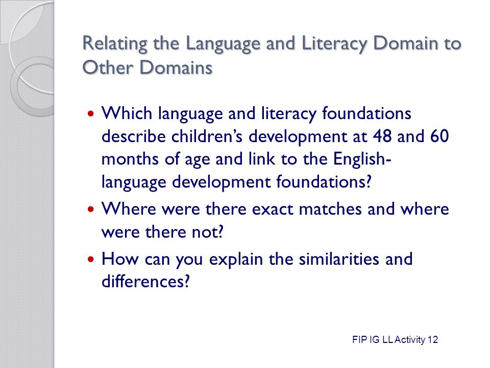 Relating the Language and Literacy Domain to Other Domains Which language and literacy foundations describe children's development at 48 and 60 months of age and link to the English- language development foundations.