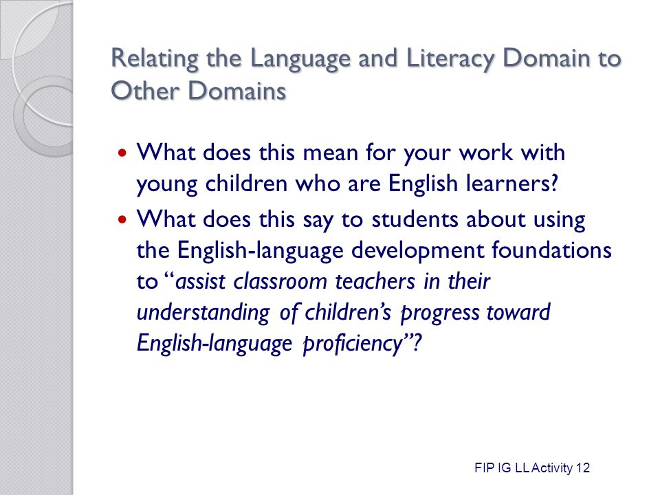 Relating the Language and Literacy Domain to Other Domains What does this mean for your work with young children who are English learners.