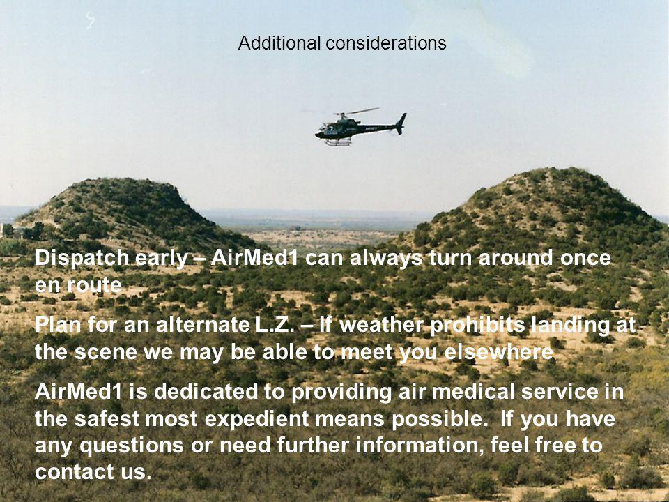 Dispatch early – AirMed1 can always turn around once en route Plan for an alternate L.Z.