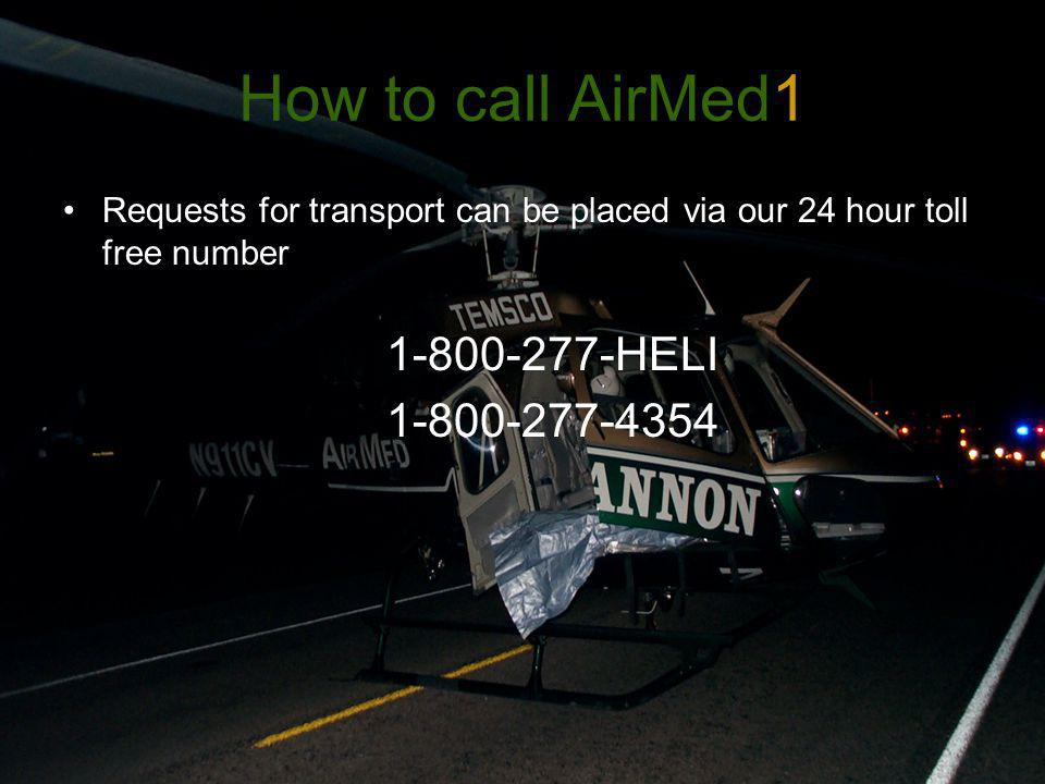 How to call AirMed1 Requests for transport can be placed via our 24 hour toll free number HELI