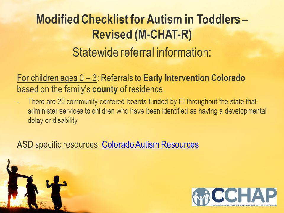 Statewide referral information: For children ages 0 – 3: Referrals to Early Intervention Colorado based on the family's county of residence.