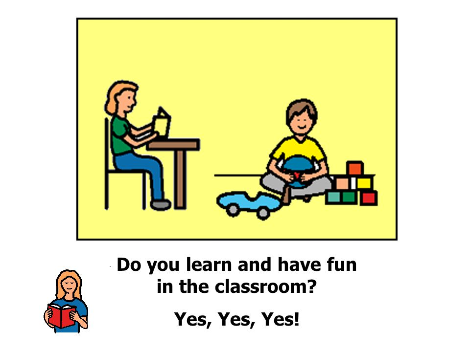 Do you learn and have fun in the classroom Yes, Yes, Yes!