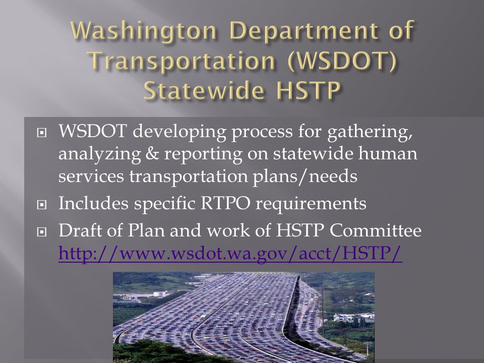  WSDOT developing process for gathering, analyzing & reporting on statewide human services transportation plans/needs  Includes specific RTPO requirements  Draft of Plan and work of HSTP Committee
