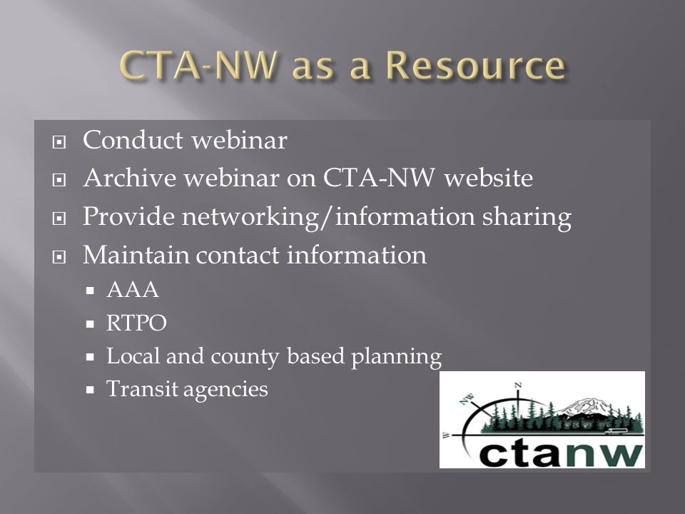  Conduct webinar  Archive webinar on CTA-NW website  Provide networking/information sharing  Maintain contact information  AAA  RTPO  Local and county based planning  Transit agencies