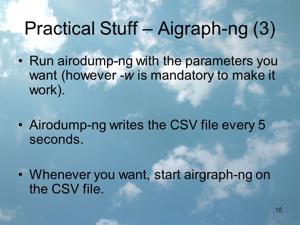 10 Practical Stuff – Aigraph-ng (3) Run airodump-ng with the parameters you want (however -w is mandatory to make it work).