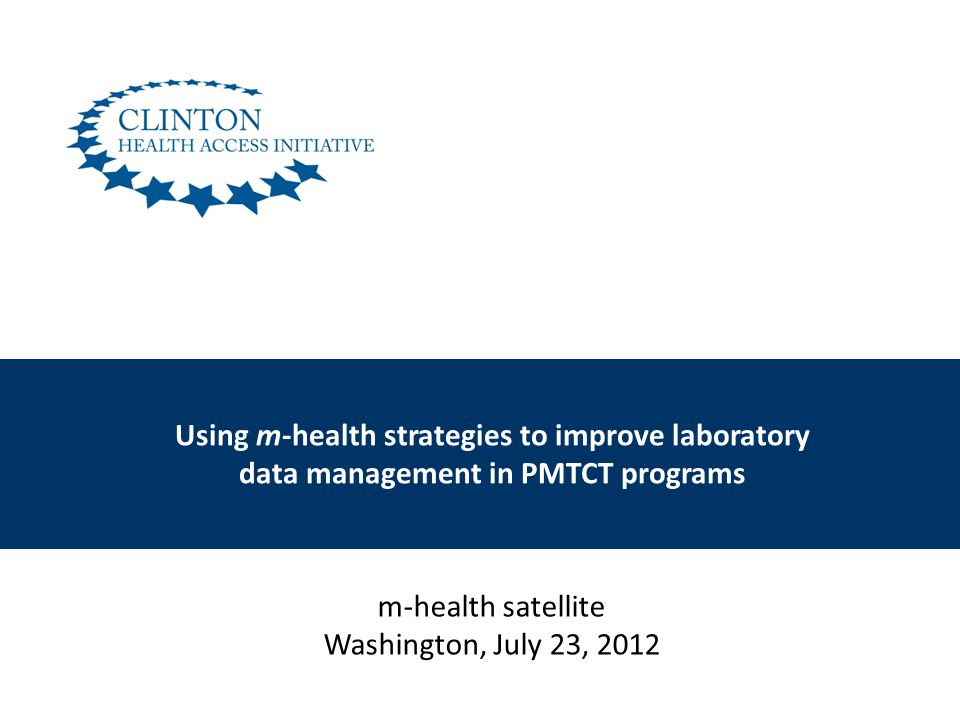Using m-health strategies to improve laboratory data management in PMTCT programs m-health satellite Washington, July 23, 2012