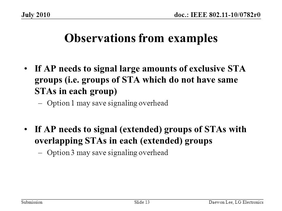 doc.: IEEE /0782r0 Submission Observations from examples If AP needs to signal large amounts of exclusive STA groups (i.e.