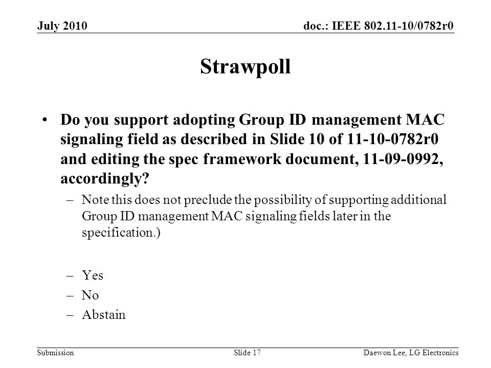 doc.: IEEE /0782r0 Submission Strawpoll Do you support adopting Group ID management MAC signaling field as described in Slide 10 of r0 and editing the spec framework document, , accordingly.
