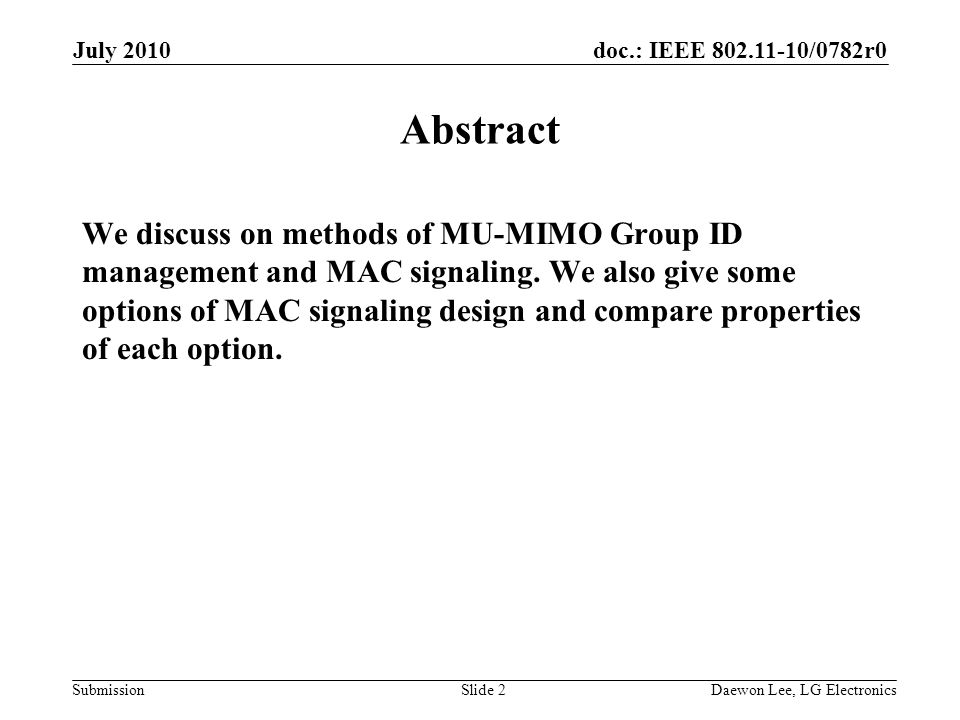 doc.: IEEE /0782r0 Submission July 2010 Daewon Lee, LG ElectronicsSlide 2 Abstract We discuss on methods of MU-MIMO Group ID management and MAC signaling.