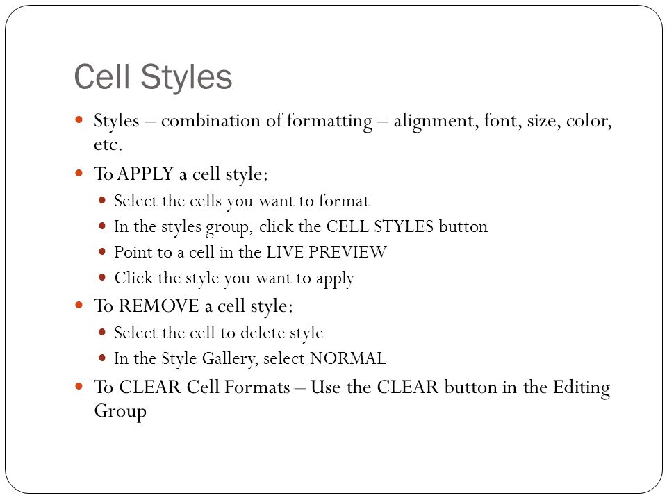 Cell Styles Styles – combination of formatting – alignment, font, size, color, etc.