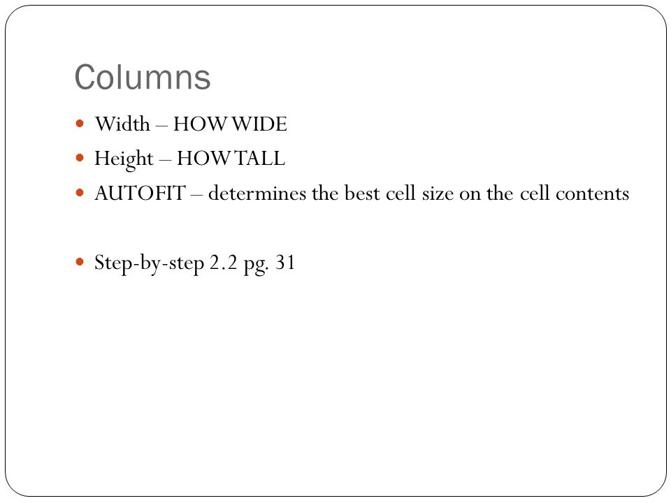 Columns Width – HOW WIDE Height – HOW TALL AUTOFIT – determines the best cell size on the cell contents Step-by-step 2.2 pg.