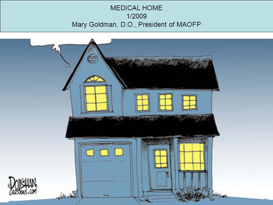 MEDICAL HOME 1/2009 Mary Goldman, D.O., President of MAOFP