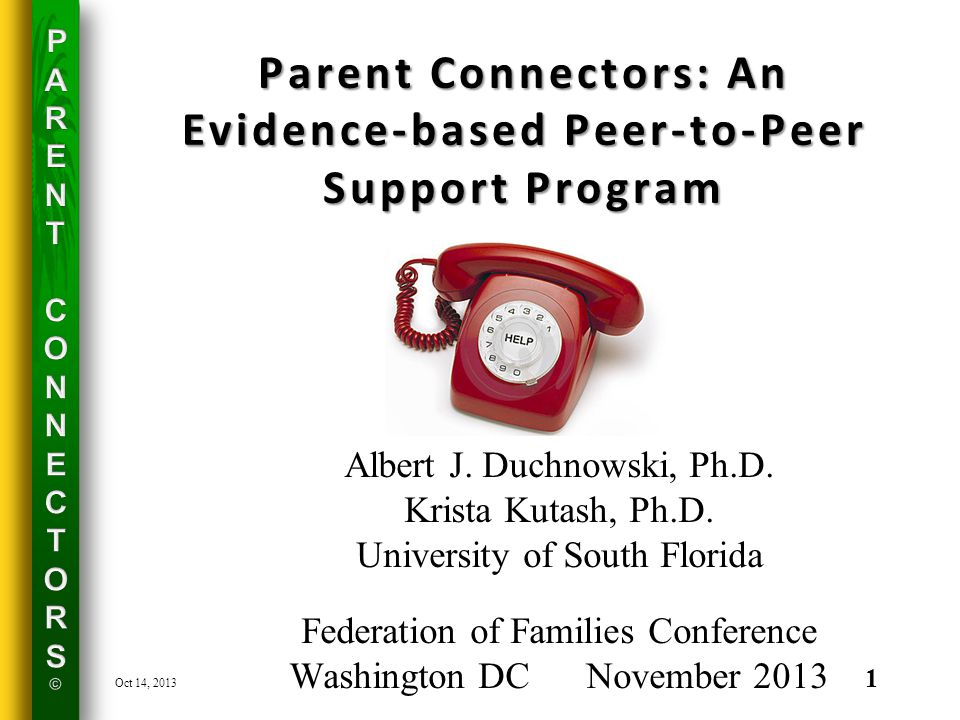 Parent Connectors: An Evidence-based Peer-to-Peer Support Program Albert J.