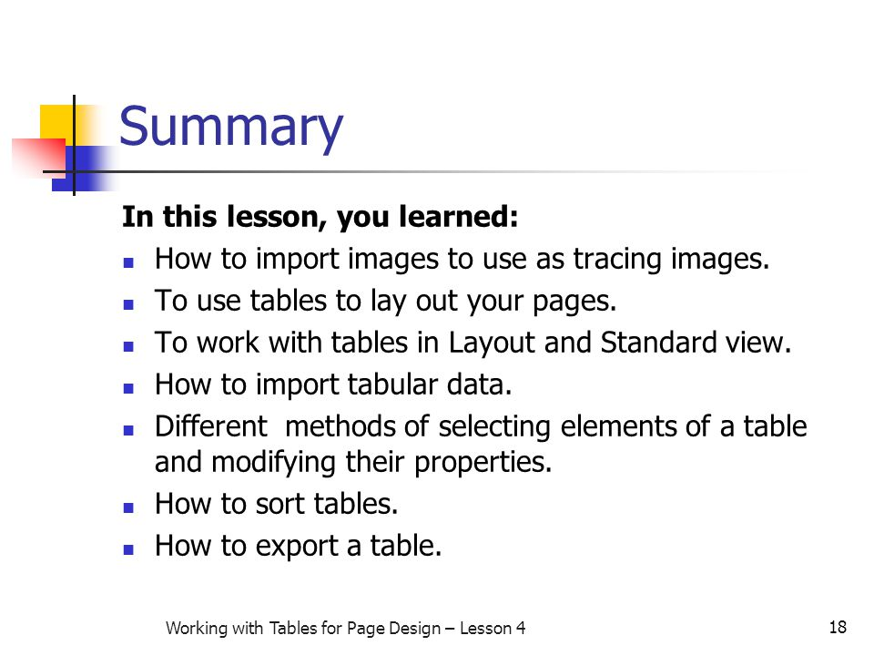 18 Working with Tables for Page Design – Lesson 4 Summary In this lesson, you learned: How to import images to use as tracing images.