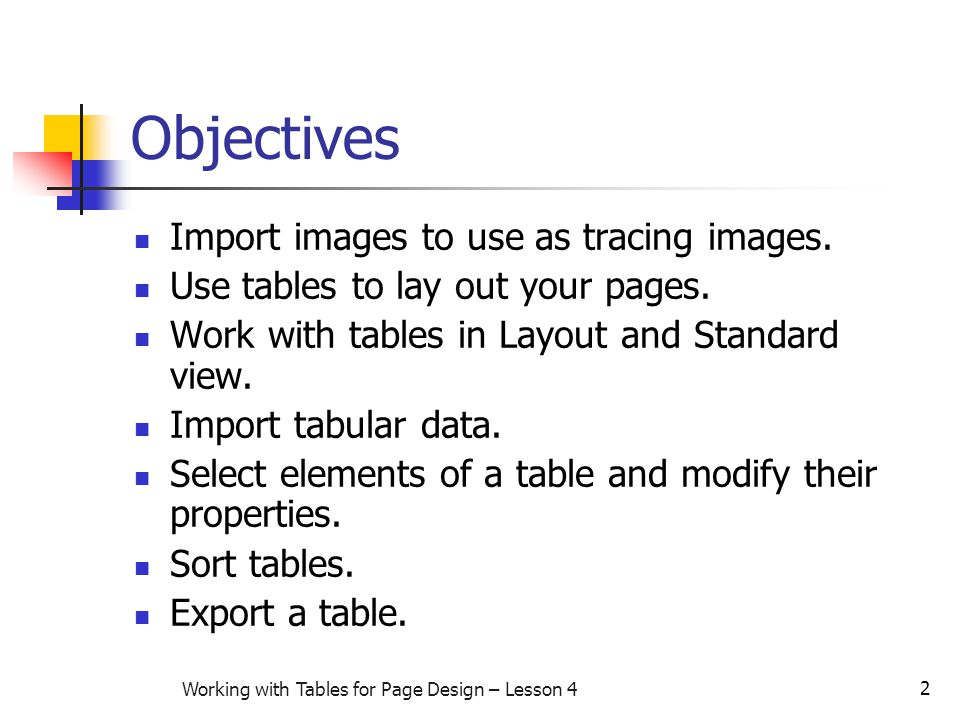 2 Working with Tables for Page Design – Lesson 4 Objectives Import images to use as tracing images.