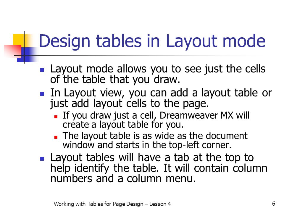 6 Working with Tables for Page Design – Lesson 4 Design tables in Layout mode Layout mode allows you to see just the cells of the table that you draw.