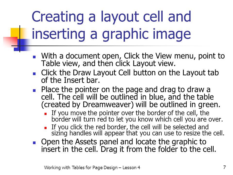 7 Working with Tables for Page Design – Lesson 4 Creating a layout cell and inserting a graphic image With a document open, Click the View menu, point to Table view, and then click Layout view.
