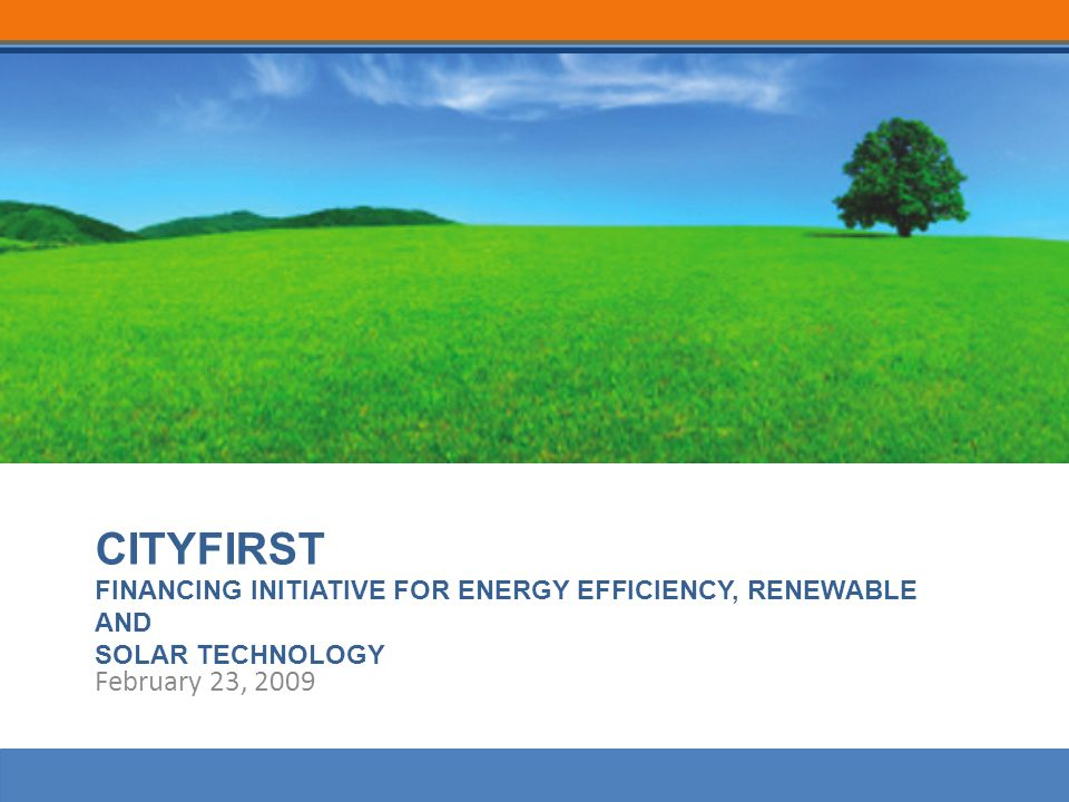 CITYFIRST FINANCING INITIATIVE FOR ENERGY EFFICIENCY, RENEWABLE AND SOLAR TECHNOLOGY February 23, 2009