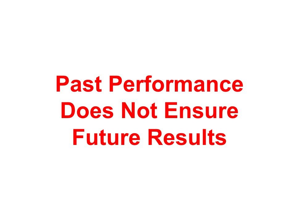 Past Performance Does Not Ensure Future Results