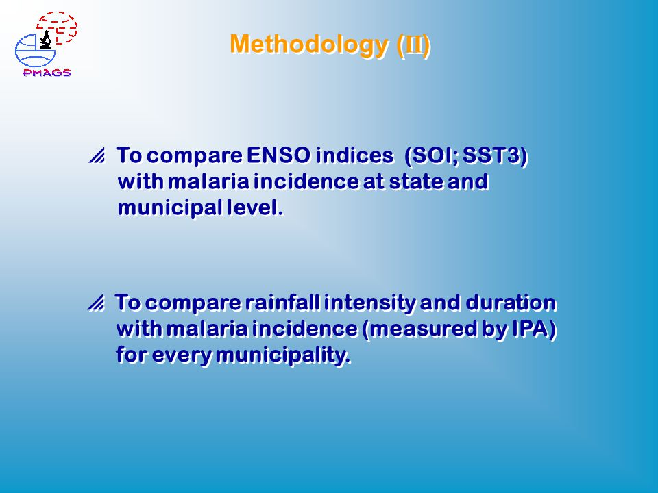 Methodology ( II )  To compare ENSO indices (SOI; SST3) with malaria incidence at state and municipal level.