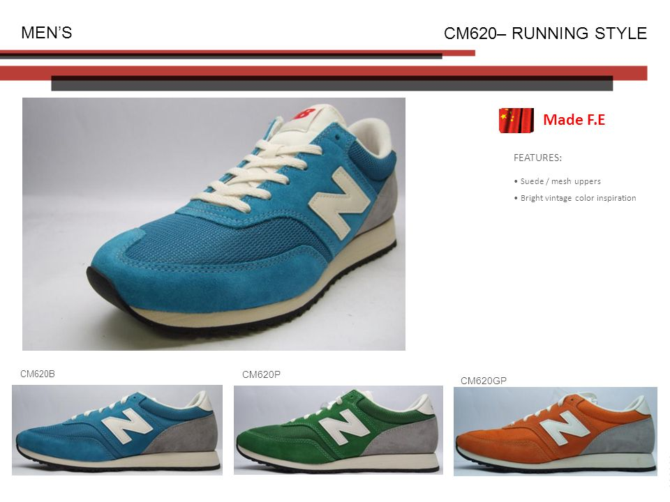 FEATURES: Suede / mesh uppers Bright vintage color inspiration MEN'S CM620– RUNNING STYLE CM620B CM620P CM620GP Made F.E