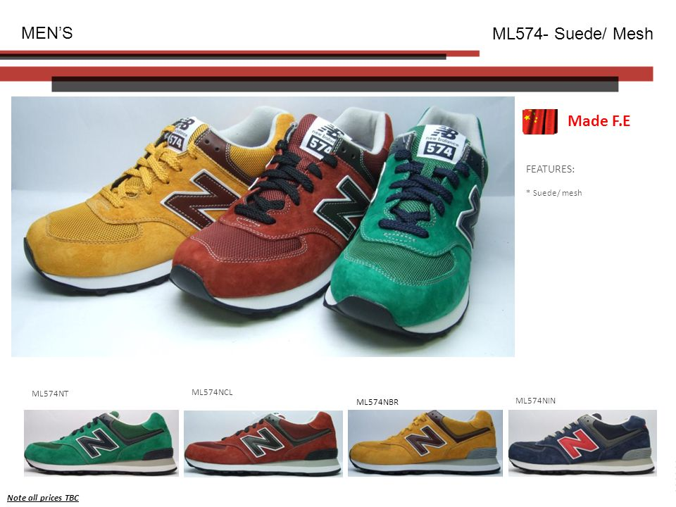 FEATURES: * Suede/ mesh MEN'S ML574- Suede/ Mesh ML574NT ML574NCL ML574NBR ML574NIN Note all prices TBC Made F.E