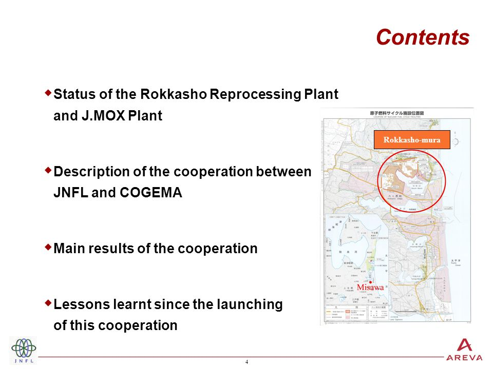 4 4 Contents  Status of the Rokkasho Reprocessing Plant and J.MOX Plant  Description of the cooperation between JNFL and COGEMA  Main results of the cooperation  Lessons learnt since the launching of this cooperation Rokkasho-mura