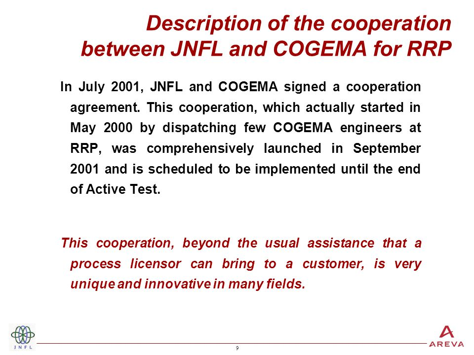 9 9 Description of the cooperation between JNFL and COGEMA for RRP In July 2001, JNFL and COGEMA signed a cooperation agreement.
