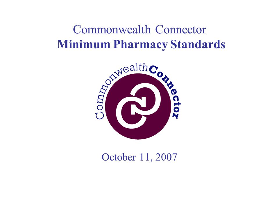 Commonwealth Connector Minimum Pharmacy Standards October 11, 2007
