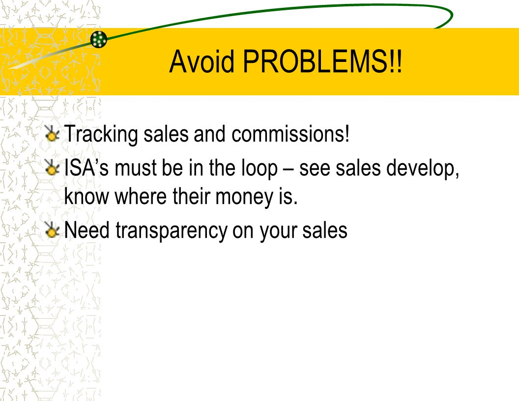 Avoid PROBLEMS!. Tracking sales and commissions.