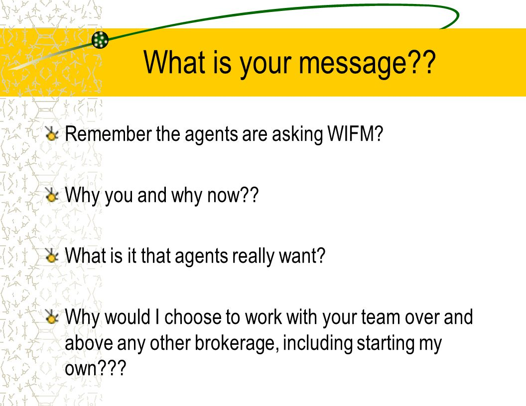 What is your message . Remember the agents are asking WIFM.