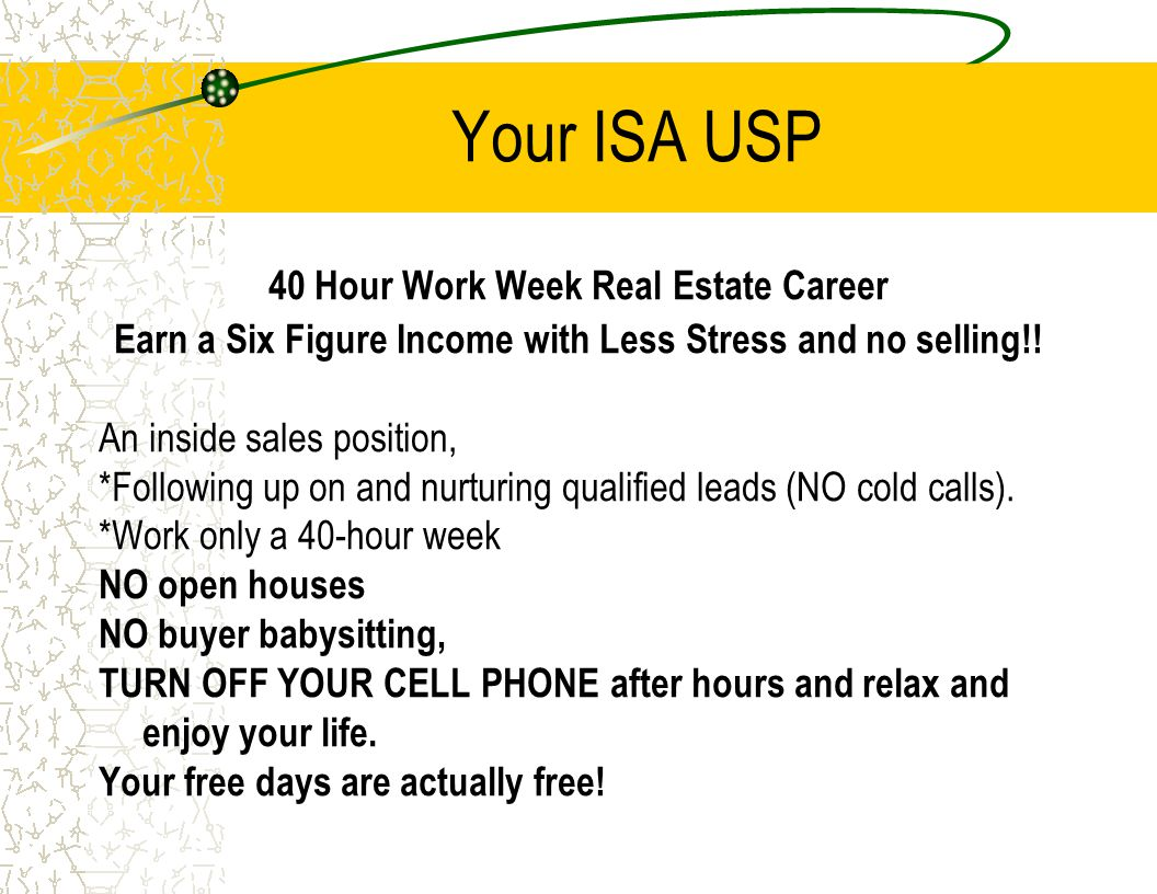 Your ISA USP 40 Hour Work Week Real Estate Career Earn a Six Figure Income with Less Stress and no selling!.