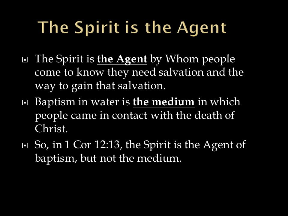  The Spirit is the Agent by Whom people come to know they need salvation and the way to gain that salvation.