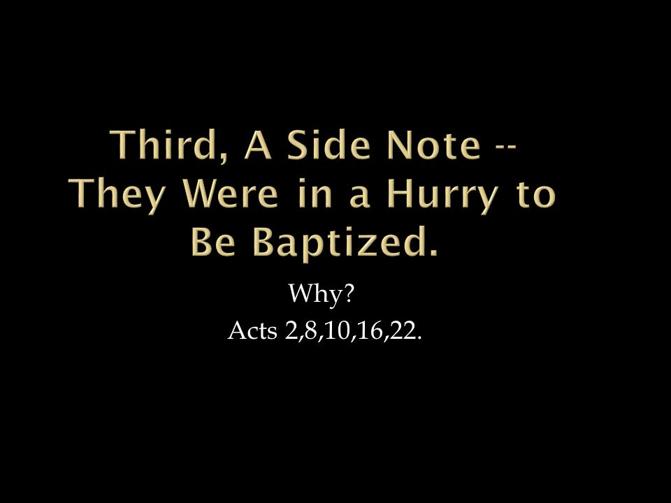 Why Acts 2,8,10,16,22.