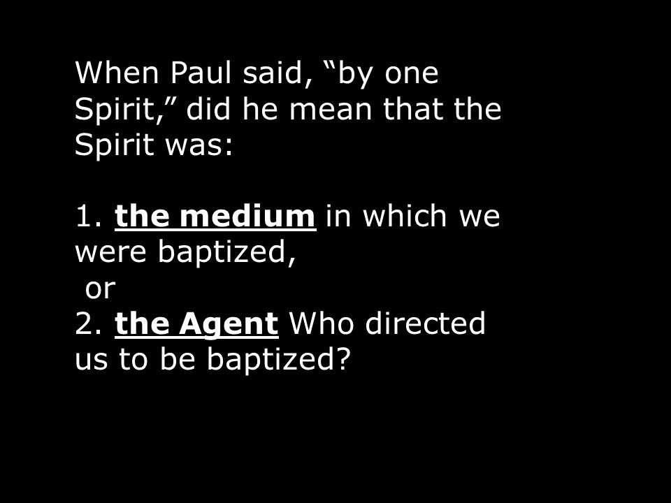 When Paul said, by one Spirit, did he mean that the Spirit was: 1.