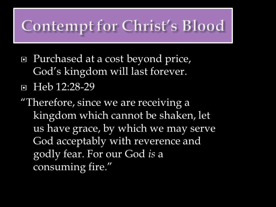  Purchased at a cost beyond price, God's kingdom will last forever.