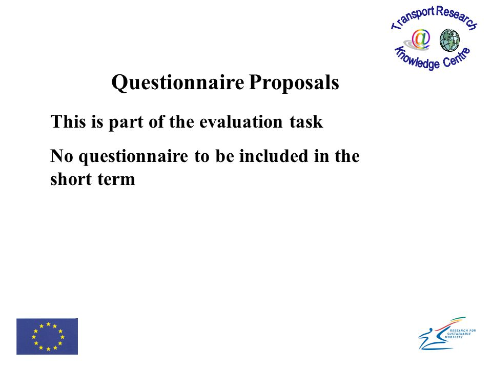 Questionnaire Proposals This is part of the evaluation task No questionnaire to be included in the short term