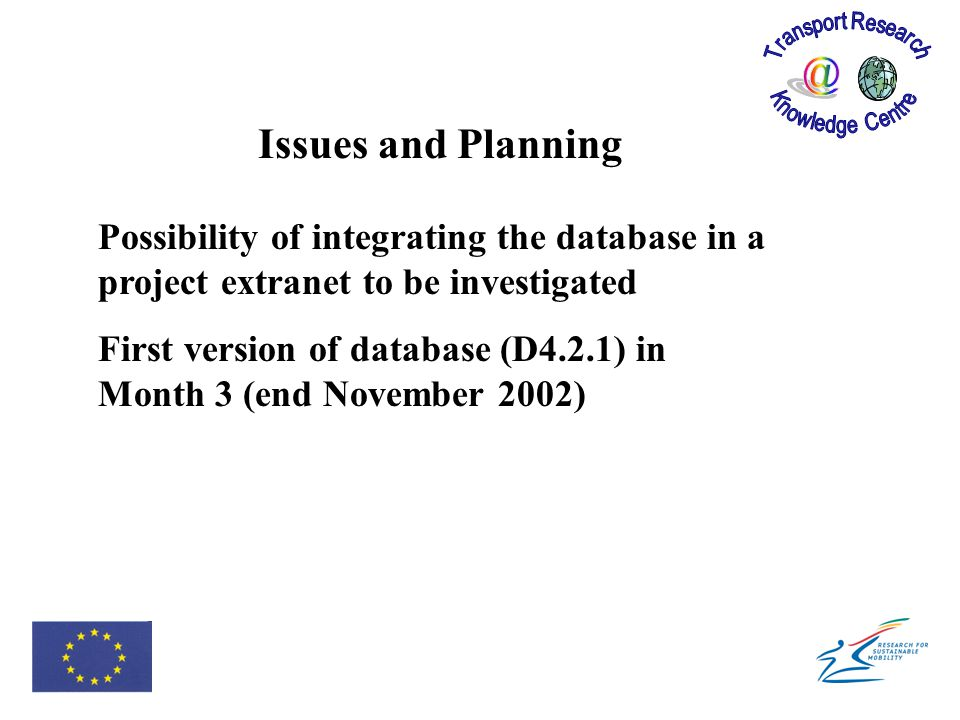 Issues and Planning Possibility of integrating the database in a project extranet to be investigated First version of database (D4.2.1) in Month 3 (end November 2002)
