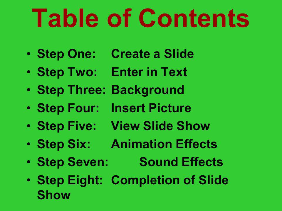 Power Point Introduction Table of Contents Step One: Create a Slide