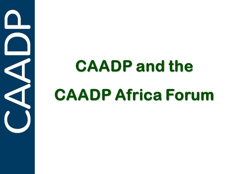 PARTNERSHIPS IN SUPPORT OF CAADP CAADP and the CAADP Africa Forum