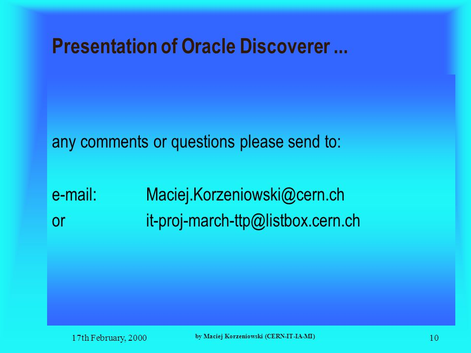 17th February, 2000 by Maciej Korzeniowski (CERN-IT-IA-MI) 10 Presentation of Oracle Discoverer...
