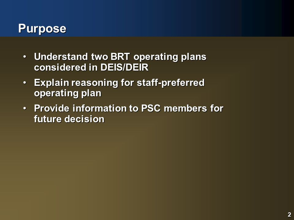 2Purpose2 Understand two BRT operating plans considered in DEIS/DEIRUnderstand two BRT operating plans considered in DEIS/DEIR Explain reasoning for staff-preferred operating planExplain reasoning for staff-preferred operating plan Provide information to PSC members for future decisionProvide information to PSC members for future decision