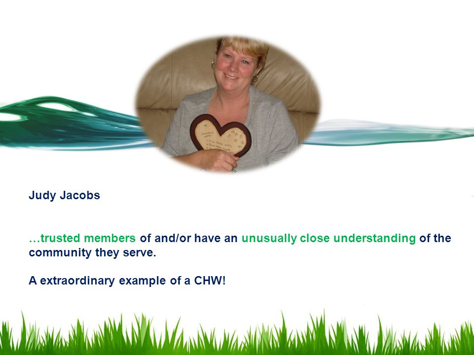 Judy Jacobs …trusted members of and/or have an unusually close understanding of the community they serve.